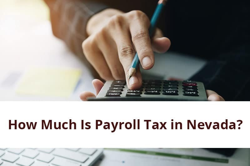 How Much Is Payroll Tax in Nevada?